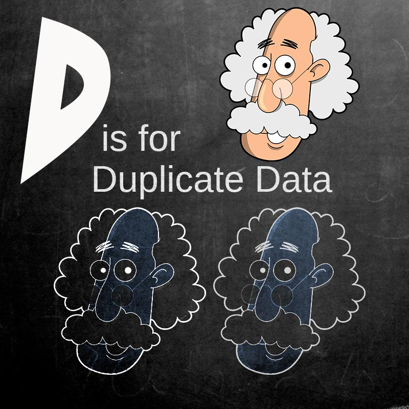 D is for Duplicate Data